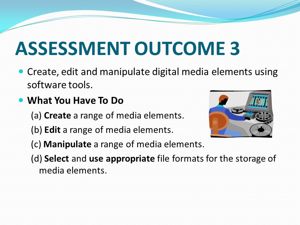 ASSESSMENT OUTCOME 4 Integrate digital media elements into a multimedia application.