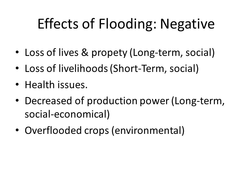 Psychosocial effects (Long-term, social) Hindering economic growth and development (Long-term, economic) Inundated by flood (Long-term, social) Livestock loss (Long-term, economical) Buildings affected (Long (MEDC)and Short term (LEDC), economical, social).
