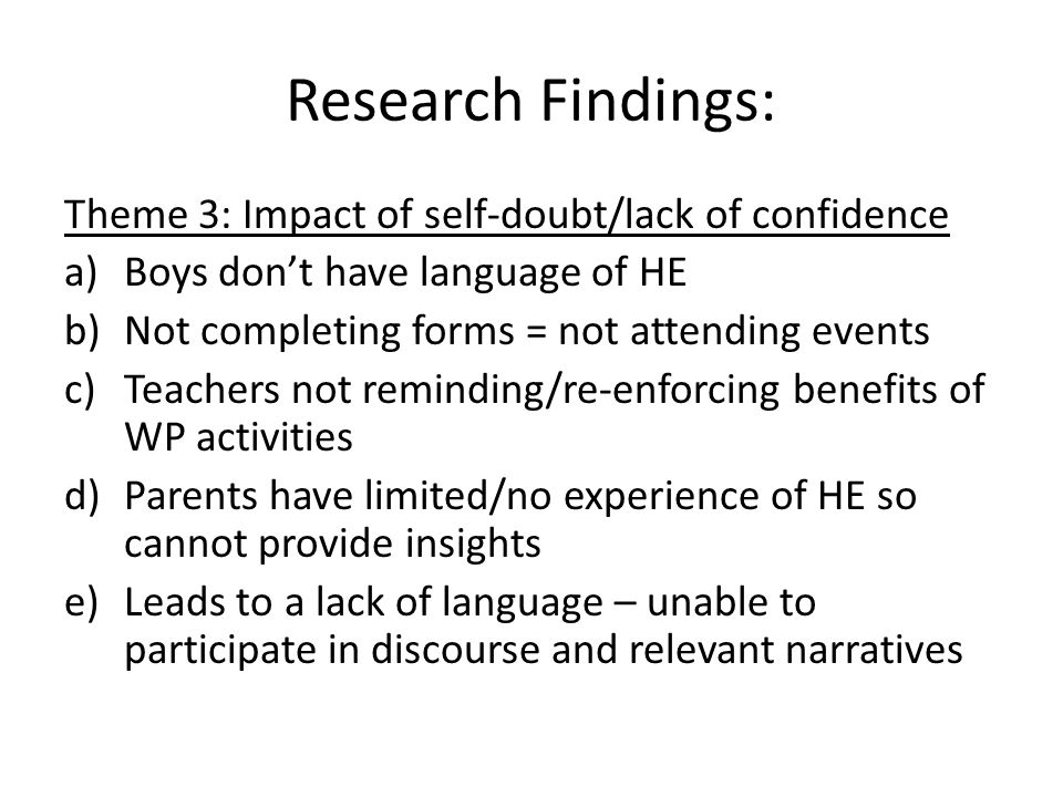 Reducing the gaps(1): a)More exposure to WP activities b)Follow on from residential – keep momentum going – reinforce and remind c)Talk the language of HE (peers and Aimhigher Associates) d)Boost boys self-confidence e)Form filling – big issue – how overcome?