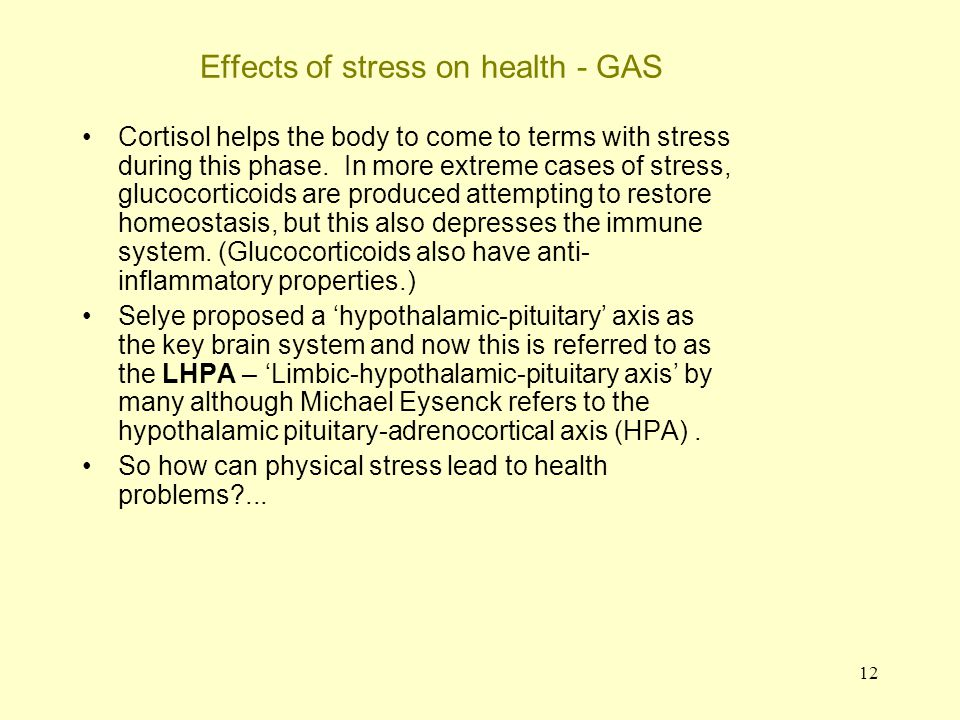 13 Effects of stress on health - GAS The effects Stress makes the heart, lungs, nervous system and other systems work harder.