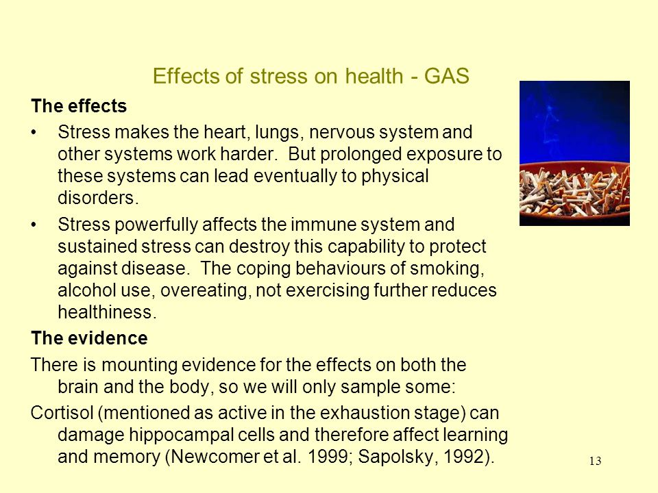 14 Effects of stress on health The evidence for stress affecting health (continued) Cortisol also increases blood pressure, which weakens the walls of blood vessels, can trigger erratic heart beats, increase cholesterol (leading over time to hardening of the arteries).