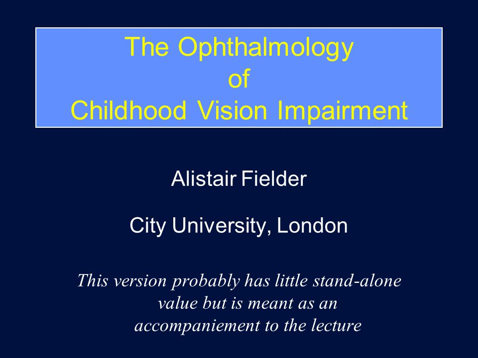 Topics Role of clinician Assessment of visual functions Causes and epidemiology of VI VI issues specific to children Patterns of presentation & development Impact of VI Clinical role