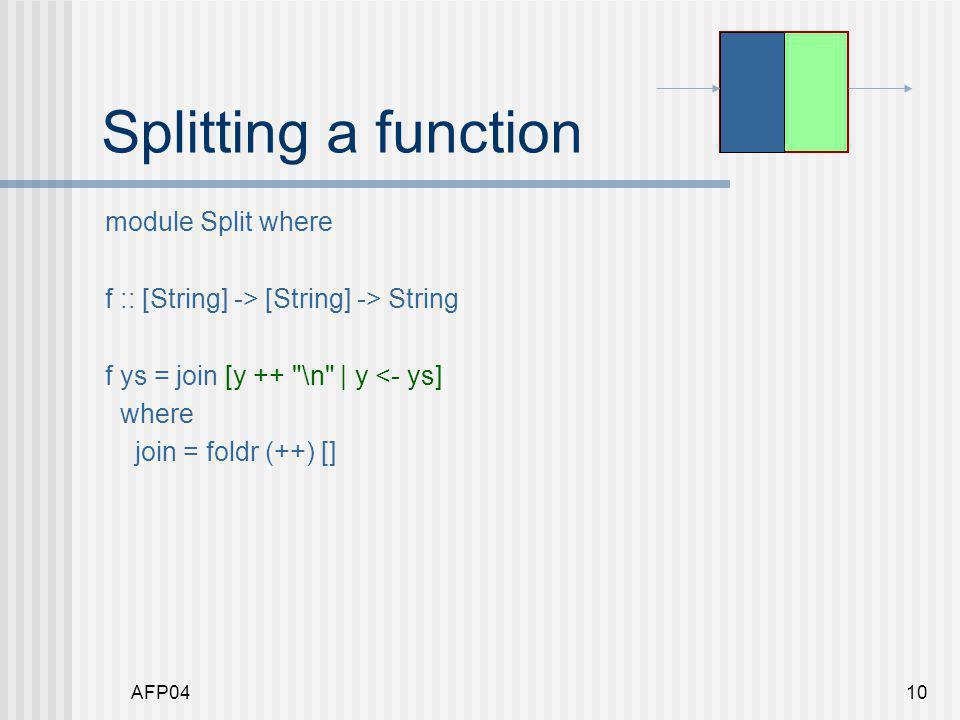 AFP0411 Splitting a function module Split where f :: [String] -> [String] -> String f ys = join addNL where join zs = foldr (++) [] zs addNL = [y ++ \n   y <- ys]