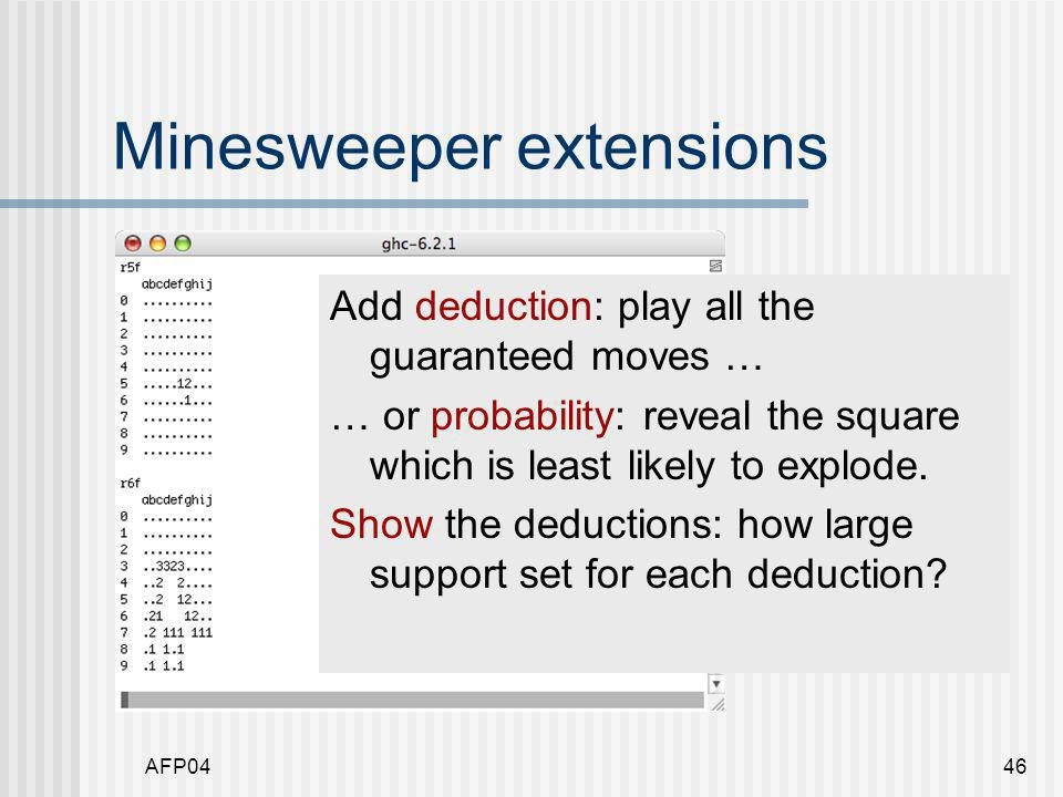 AFP0447 Minesweeper extensions Add a GUI … … or animation. Allow backtracking?
