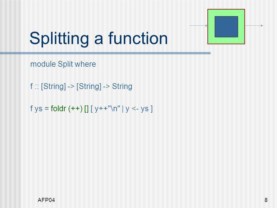 AFP049 Splitting a function module Split where f :: [String] -> [String] -> String f ys = join [y ++ \n   y <- ys] where join = foldr (++) []