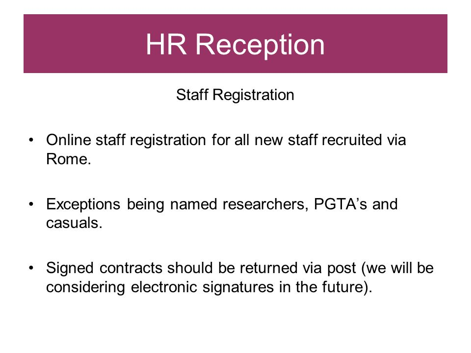 HR Reception Staff Registration Ensure that Rome status is updated to 'Conditional Offer Accepted':  Triggers an email to the new starter requesting them to complete the staff registration.