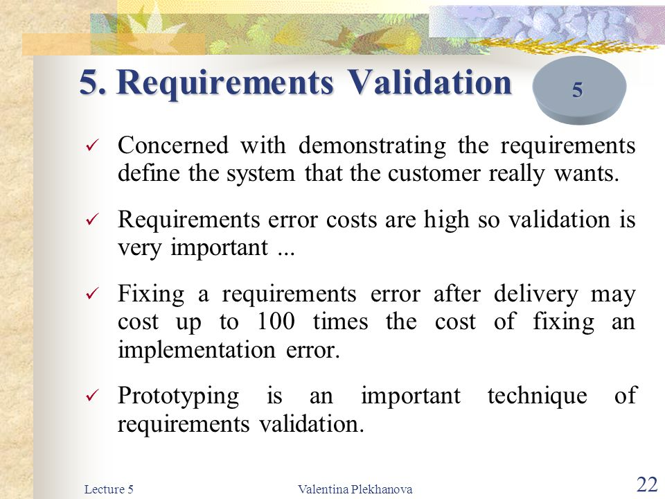 Lecture 5Valentina Plekhanova 23 Requirements Checking Validity Validity – Does the system provide the functions which best support the customer's needs.