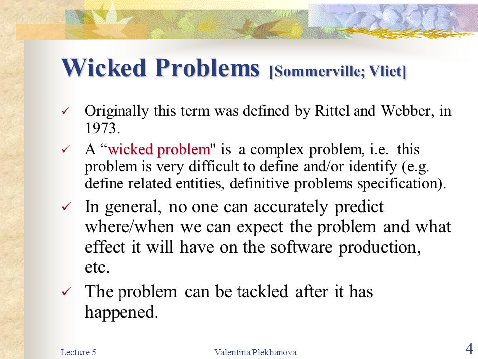 Lecture 5Valentina Plekhanova 5 Wicked Problems Most large software systems address wicked problems.