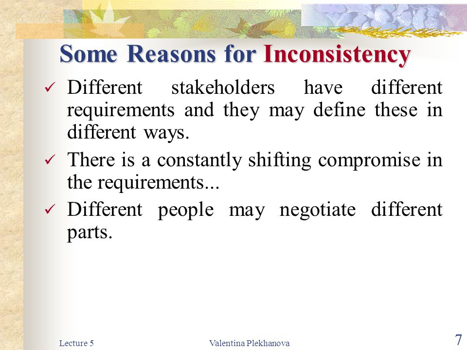 Lecture 5Valentina Plekhanova 8 Some Reasons for Incompleteness Requirements can be interpreted differently.