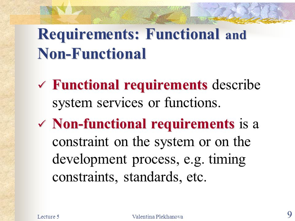 Lecture 5Valentina Plekhanova 10 Non-Functional Requirements Process Requirements: standards, delivery,etc.
