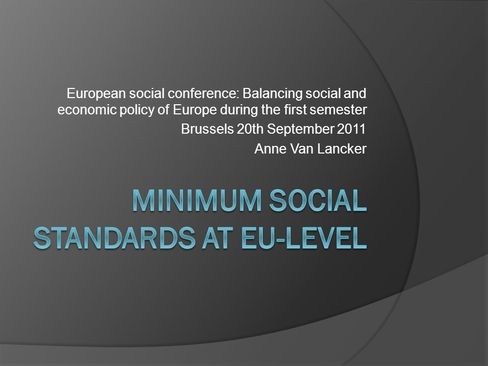 Social standards are needed  No 'trickle down' effect of growth on social inequalities  Social cohesion and social justice should be actively persued, also by EU  Internal market requires social policy as productive factor  Ensure people's support: high expectations, low delivery