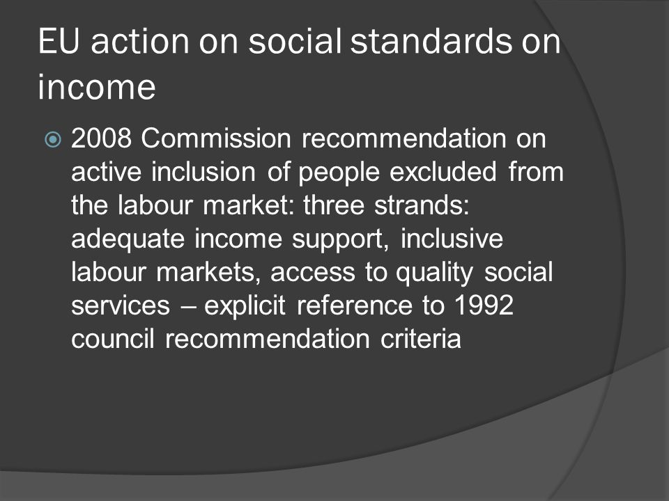 Social policy after Lisbon Treaty  Strong common social values and objectives  Charter of Fundamental Rights, including social rights  Horizontal social clause: mainstreaming of social objectives in all policies  Role of social partners and civil society strengthened  Coordination of social and employment policy of Member States
