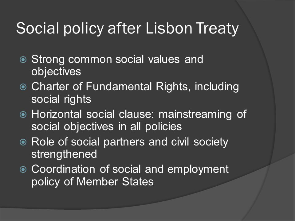 Social policy after Lisbon Treaty  But no new competences in social field  No EU competence on wages  EU law on minimum standards on social security: unanimity required  Coordination of Member States' policy on poverty and social exclusion, pensions, health care: 'soft' OMC