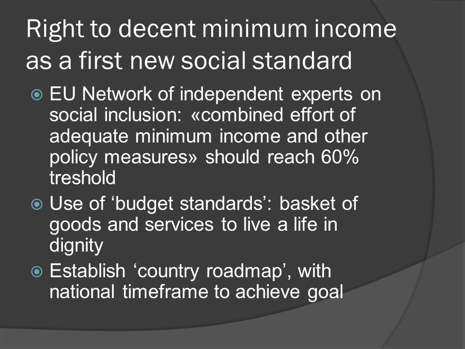 Right to decent minimum income as a first new social standard  EAPN campaign supported by Social Platform, ETUC, S&D group, Greens and GUE in European Parliament THANK YOU FOR YOUR ATTENTION!