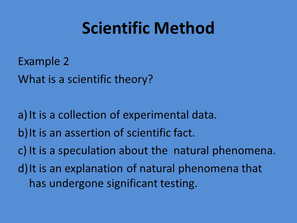 Scientific Method Example 3 A brief statement summarizing many observations of a physical phenomenon is called a a) scientific theory.