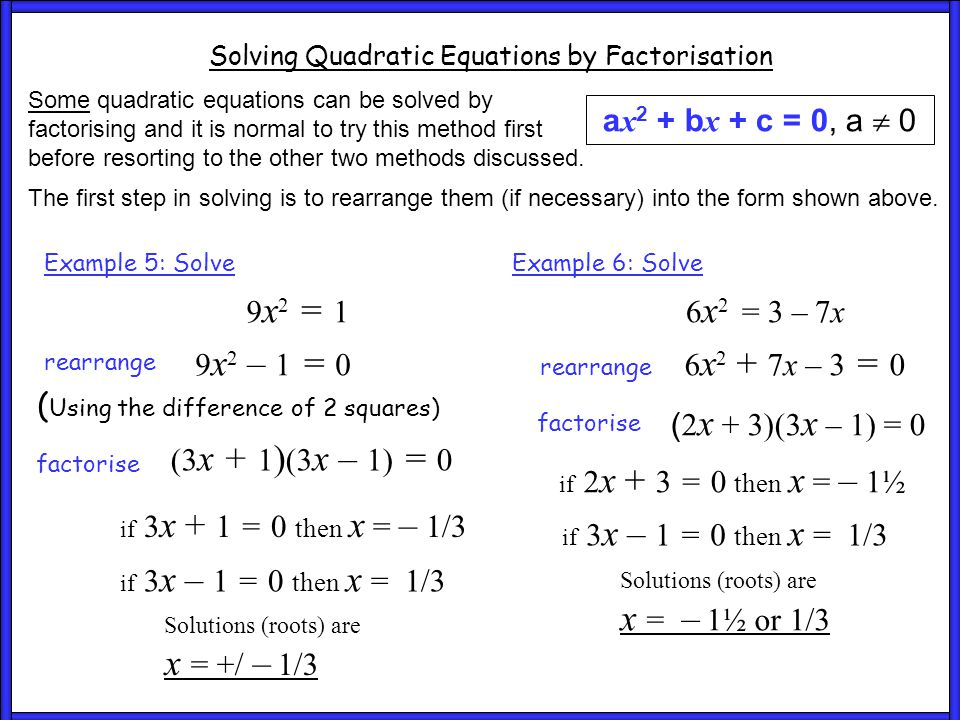 Questions Solving Quadratic Equations by Factorisation a x 2 + b x + c = 0, a  0 Solve each of the following quadratic equations by factorisation.