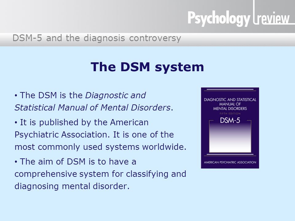 DSM-5 and the diagnosis controversy Why the fuss about DSM-5.