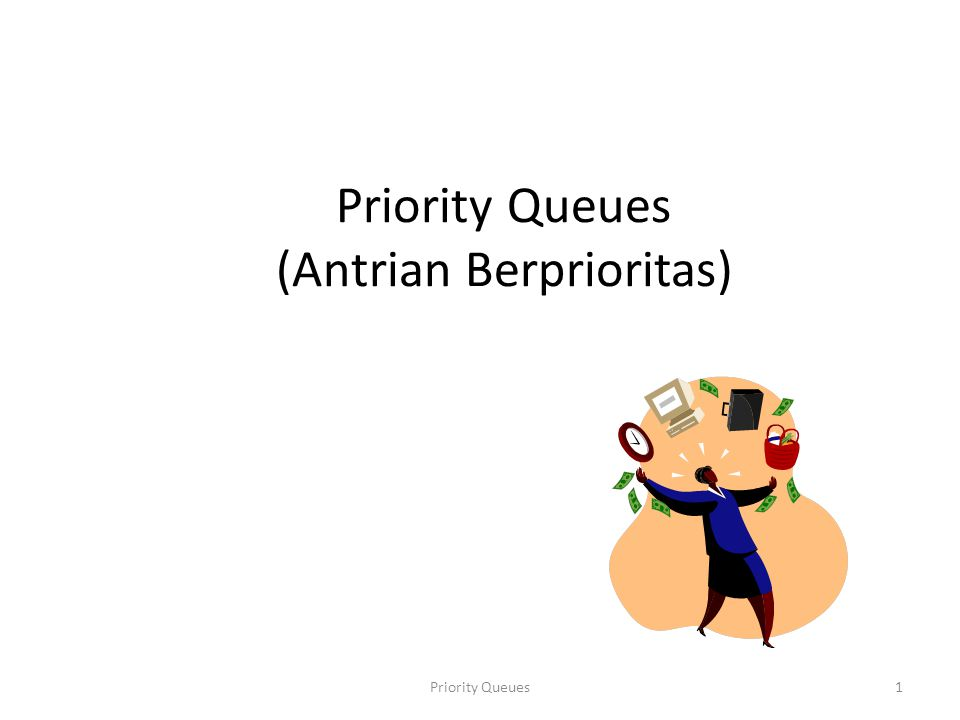 PQ Two kinds of priority queues: Min priority queue. Max priority queue.