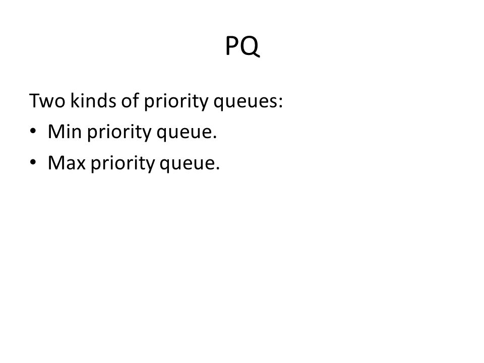 Min Priority Queue Collection of elements.Each element has a priority or key.