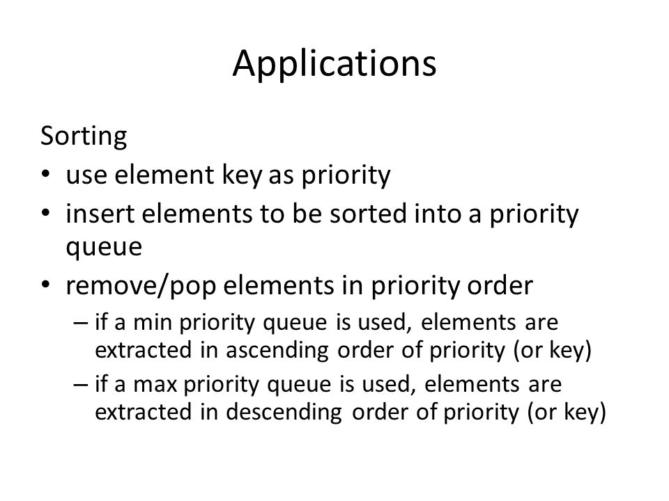 Sorting Example Sort five elements whose keys are 6, 8, 2, 4, 1 using a max priority queue.
