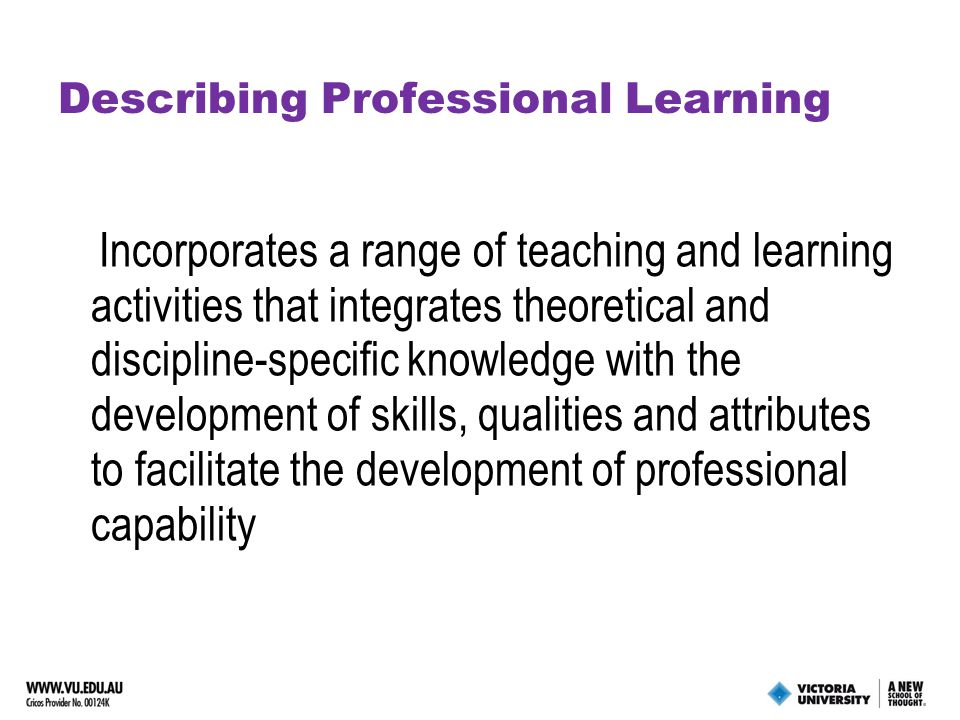Motivations for PL Apply discipline knowledge and skills to practical business problems Provide a real-world context to theoretical concepts and models Develop graduate capabilities Ensure the currency of the business curriculum Adopt learner-centred pedagogy that better engages and motivates students Provide an effective transition and pathway to a professional career Engage industry