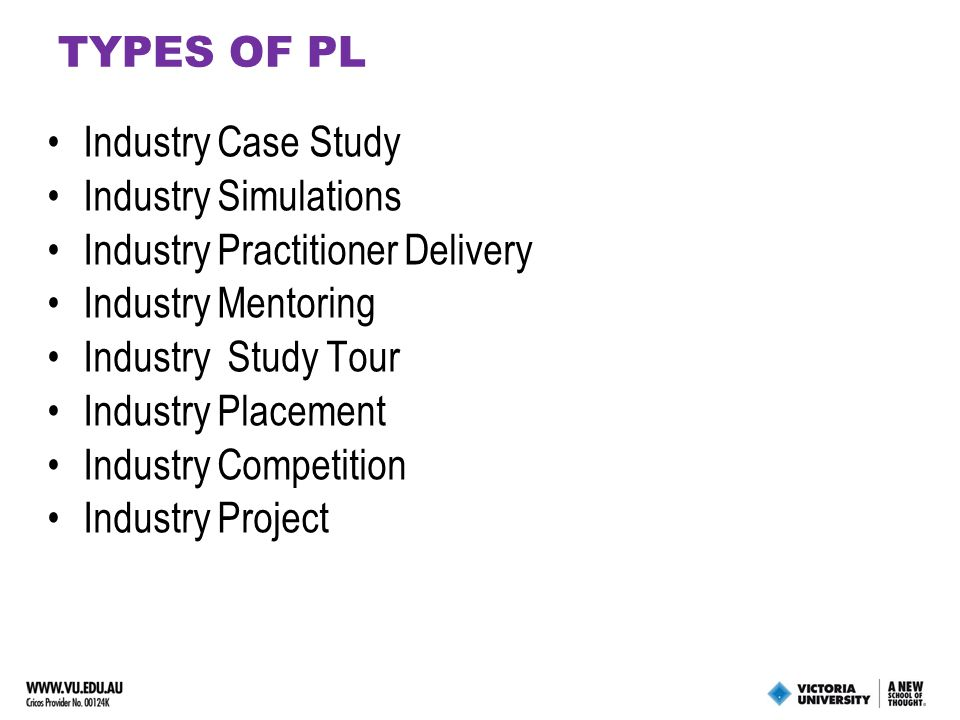 PL Characteristics & Good Practice Principles Industry-referenced  explicitly linked to industry or professional bodies Curriculum currency  addresses up to date issues and industry practice Integrated curriculum  develops professional capability through linking practice with theory Self-directed learning  fosters reflective practice and lifelong learning