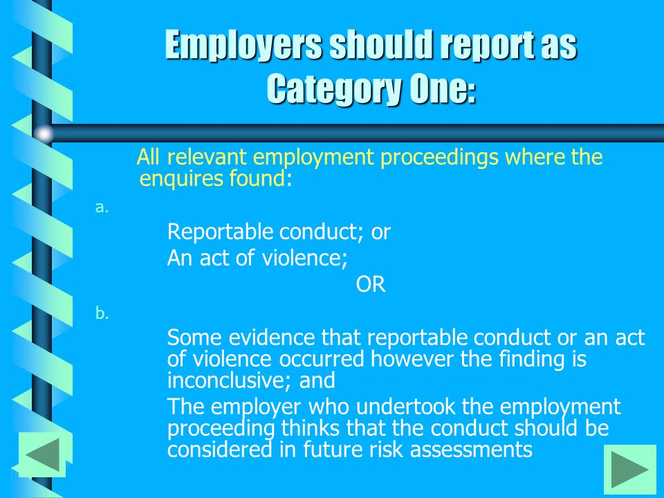 Category One Category One includes: b b matters that are always cause for concern, or b b matters which an employer suspects are part of a pattern of behaviour and therefore of significance when determining a person's suitability for future child-related employment.