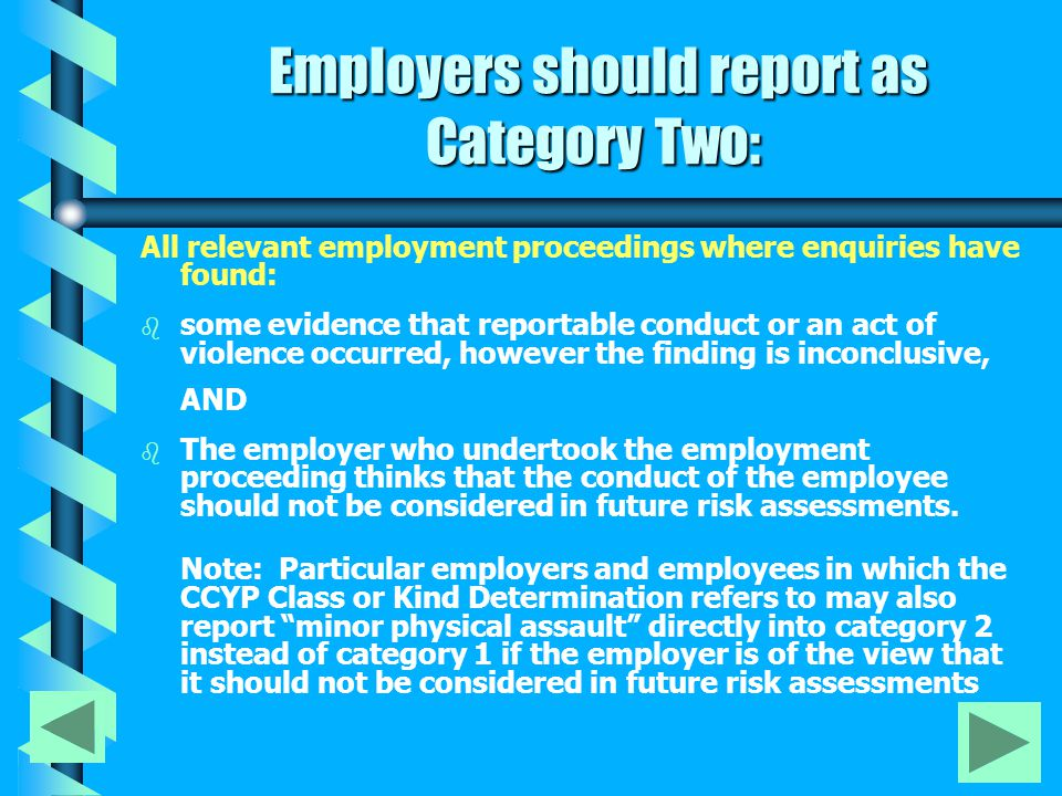 Category Two Category 2 matters include: b b matters which by themselves are not concerning, but which if repeated or considered with other matters such as a relevant criminal history or relevant Apprehended Violence Order, may indicate a pattern that needs to be taken into account when determining a person's suitability for future child- related employment.