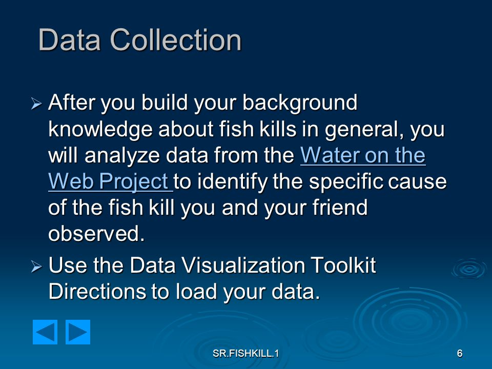 SR.FISHKILL.17 Group Research  After you are assigned to a group and a lake to investigate, then, click on the appropriate link to collect the data that will allow you to identify the cause of the fish kill.