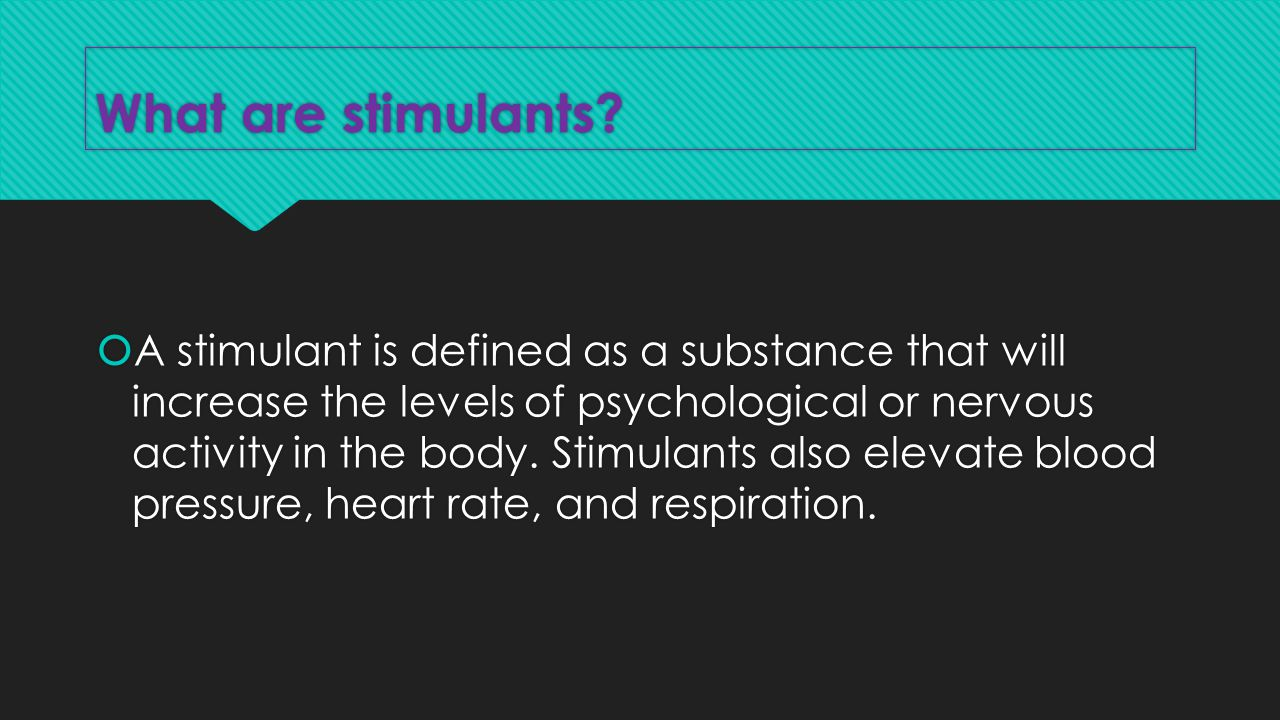 Different types of stimulants.