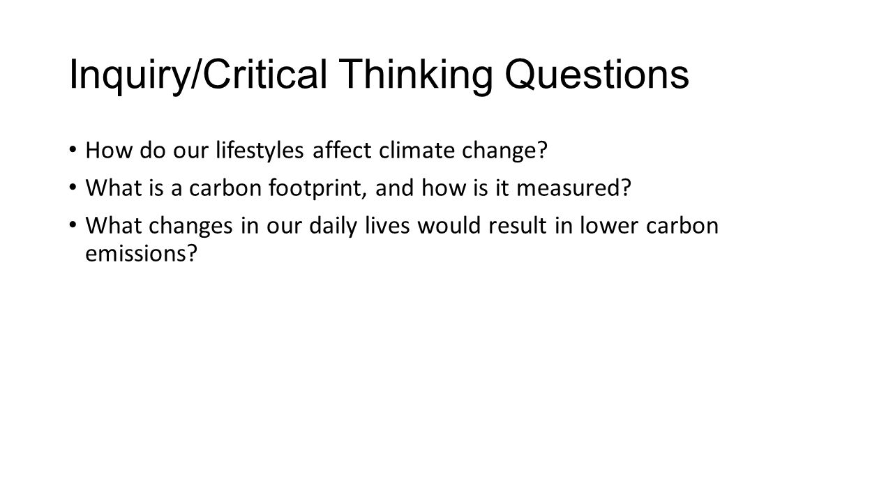 Objectives: Students will: Use an online carbon calculator to determine impacts of daily choices on carbon emissions.