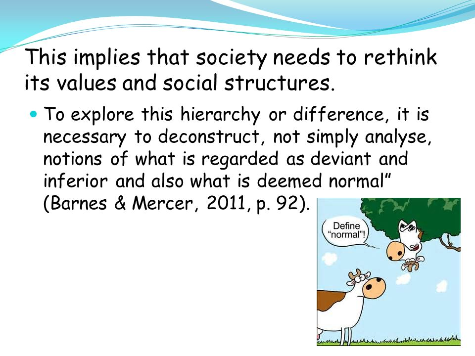 Otherwise society reinforces a capitalist dominance Gramsci exerted influence on the notion of 'hegemony' and addressed the ways in which capitalist domination is achieved not only by coercion (oppression), but also by the generation of 'willing consent' of the subordinate population (Barnes & Mercer, 2011, p.