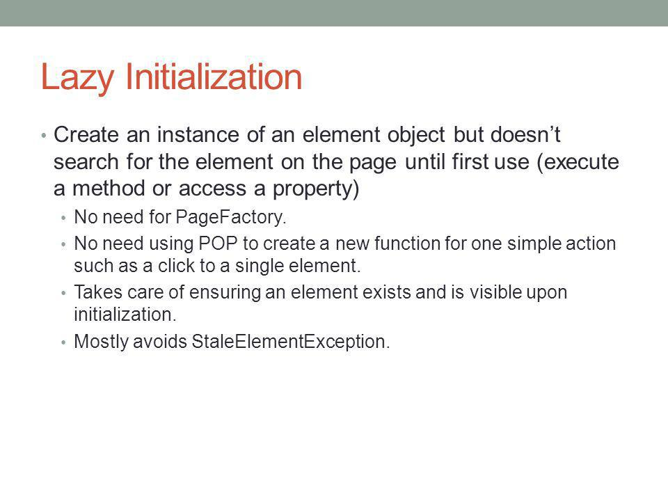 Strongly Typed Element Objects Rather than a single IWebElement class, there is a Button, Link, Textbox, etc class.