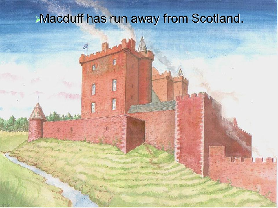  Ross meets with Lady Macduff and reassures Lady Macduff that her husband is a wise and trustworthy man.
