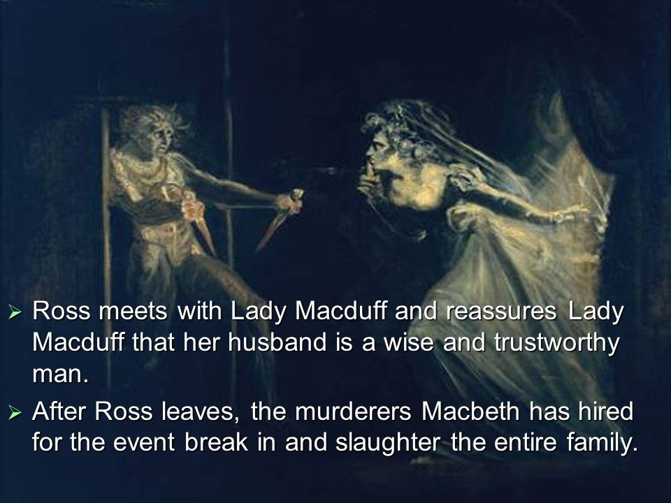  We see how swiftly Macbeth carries out his revenge against Macduff.
