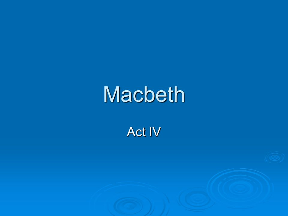  Macbeth prepares for war and visits the three witches to learn what outcome to expect.