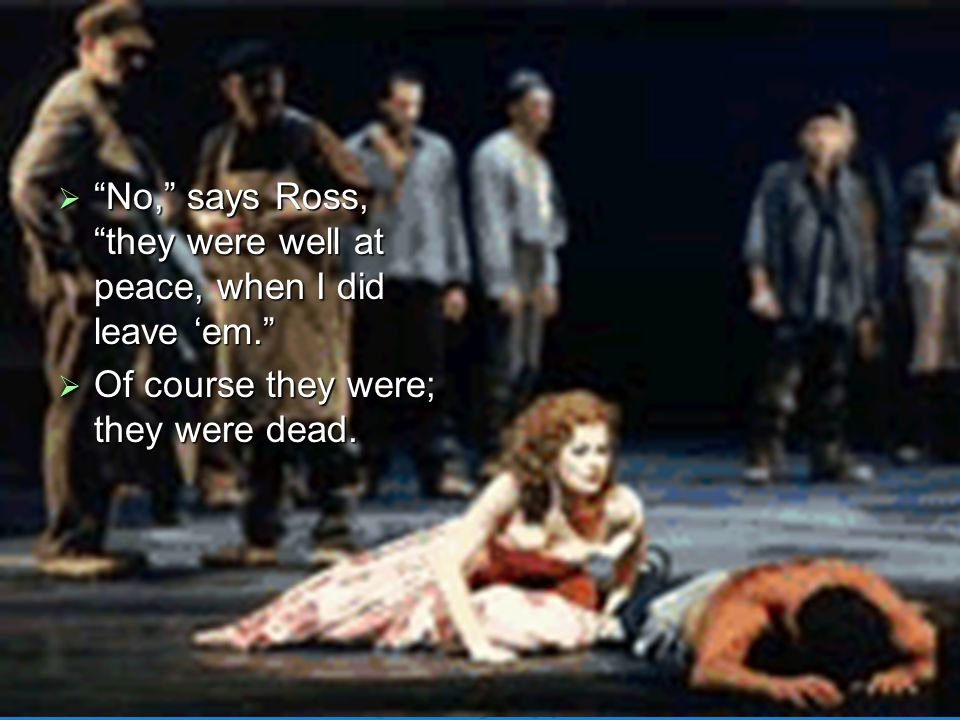  Finally, Ross tells Macduff that Macbeth has had his wife and children savagely slaughtered.