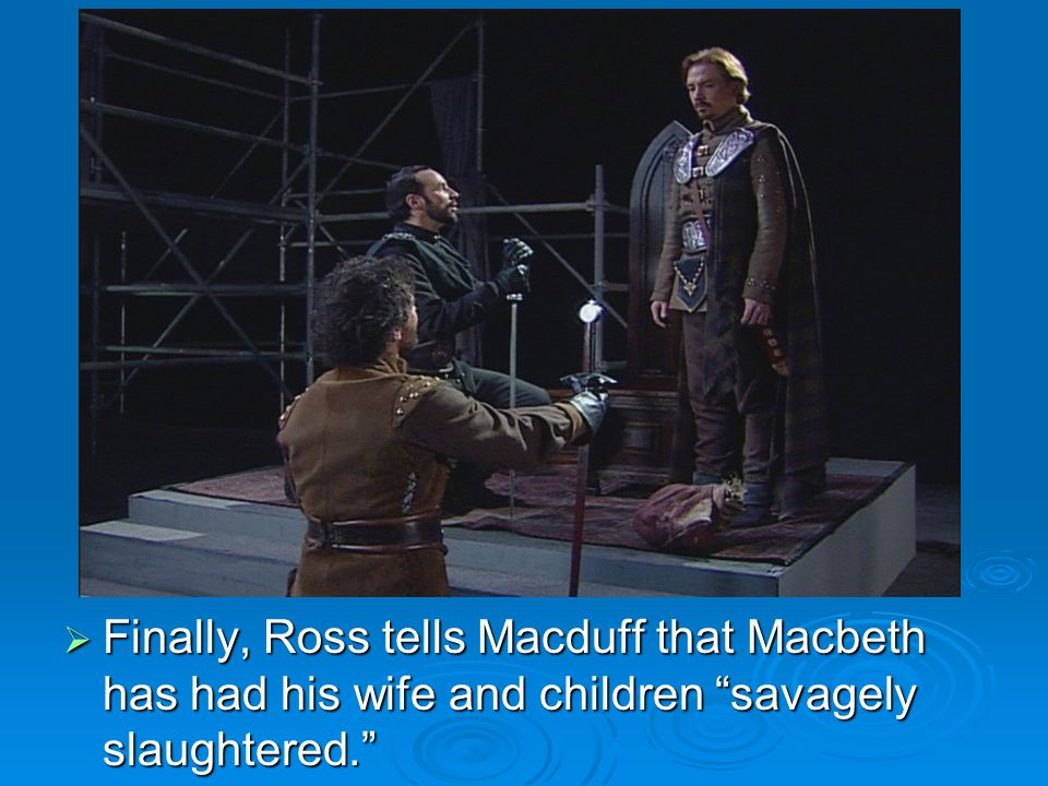  Macbeth's tyranny is evident, and Macduff realizes that for the good of Scotland, he must be deposed.