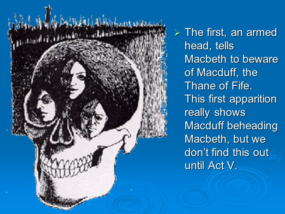  The second, a bloody child, advises Macbeth that no one who was born of a woman can harm him.