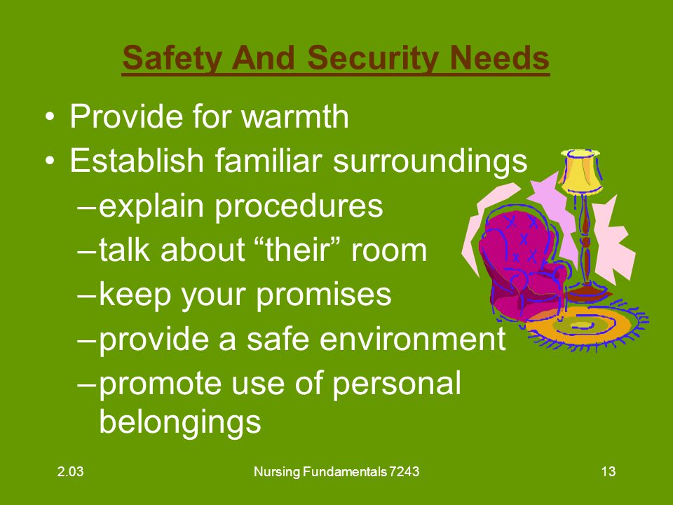 Nursing Fundamentals 724314 Safety and Security Needs (continued) Maintain order and follow routines, assisting resident to participate in establishing routine as often as possible 2.03