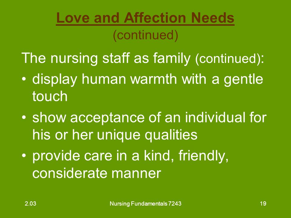 Nursing Fundamentals 724320 Self-Esteem Needs Value, worth or opinion of oneself Seeing oneself as useful Being well thought of by others 2.03
