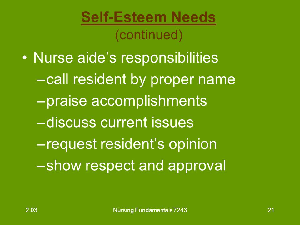 Nursing Fundamentals 724322 Need for Self-Actualization (experiencing one's potential) Cannot occur until all other needs are met A feeling that a person is what one wants to be Rarely is this need totally met 2.03