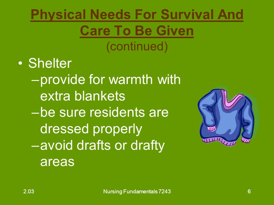 Nursing Fundamentals 72437 Physical Needs For Survival And Care To Be Given (continued) Sleep –Minimize noise and lights during hours of sleep –Give back rub to relax resident 2.03