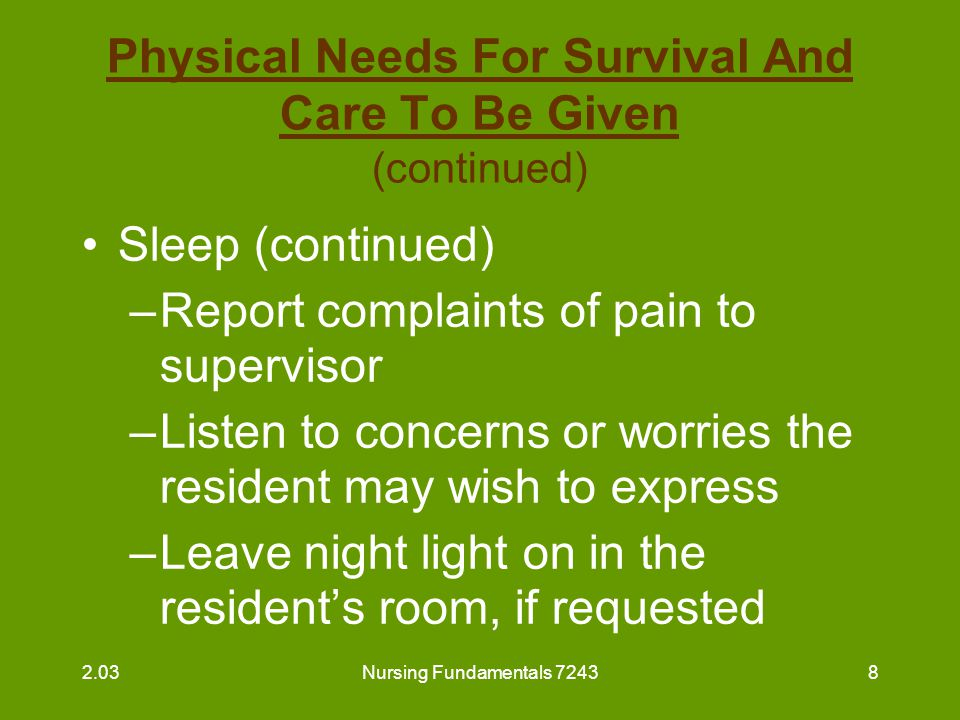 Nursing Fundamentals 72439 Physical Needs For Survival And Care To Be Given (continued) Elimination –Assist to bathroom as needed –Provide bedpan and/or urinal –Provide for privacy 2.03