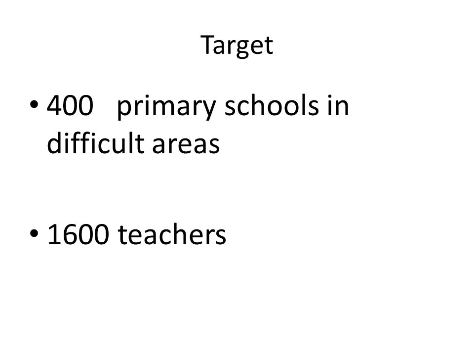 Schools' Selection Criteria Schools should meet 2 to 3 of the following conditions: More than 3 km away from the main road Beyond natural barriers such as big rivers, mountain ranges or gorges Poor physical facilities e.g.