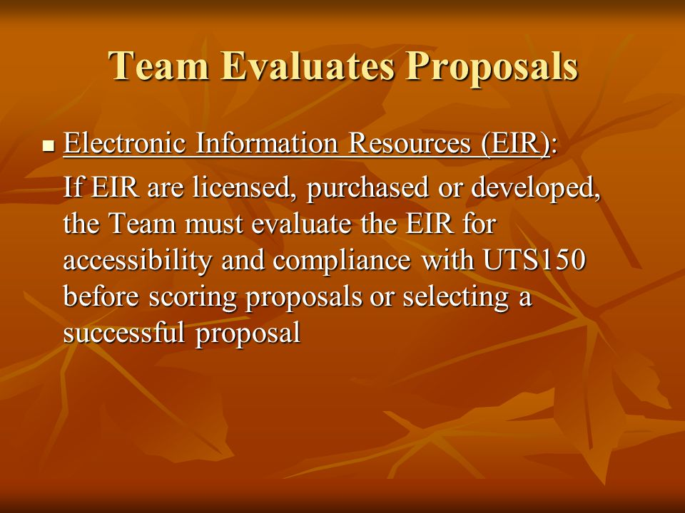 Team Evaluates Proposals References: References: One designated Team member may contact proposer references and report back to the Team One designated Team member may contact proposer references and report back to the Team Ask the same questions of each reference Ask the same questions of each reference Record responses in writing Record responses in writing