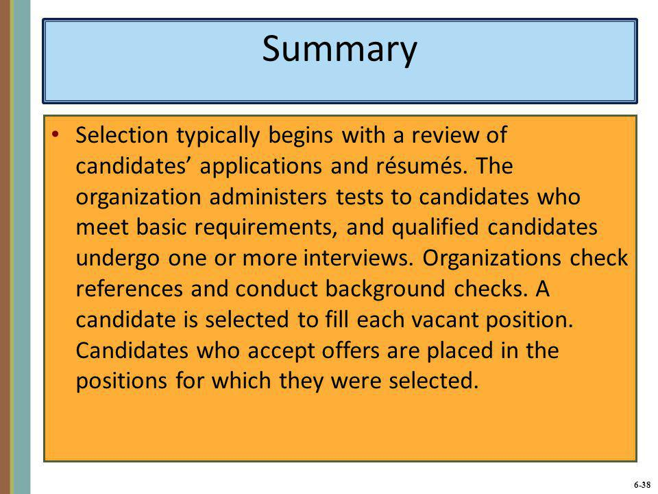 6-39 Summary (continued) Organizations need to measure the success of selection methods.