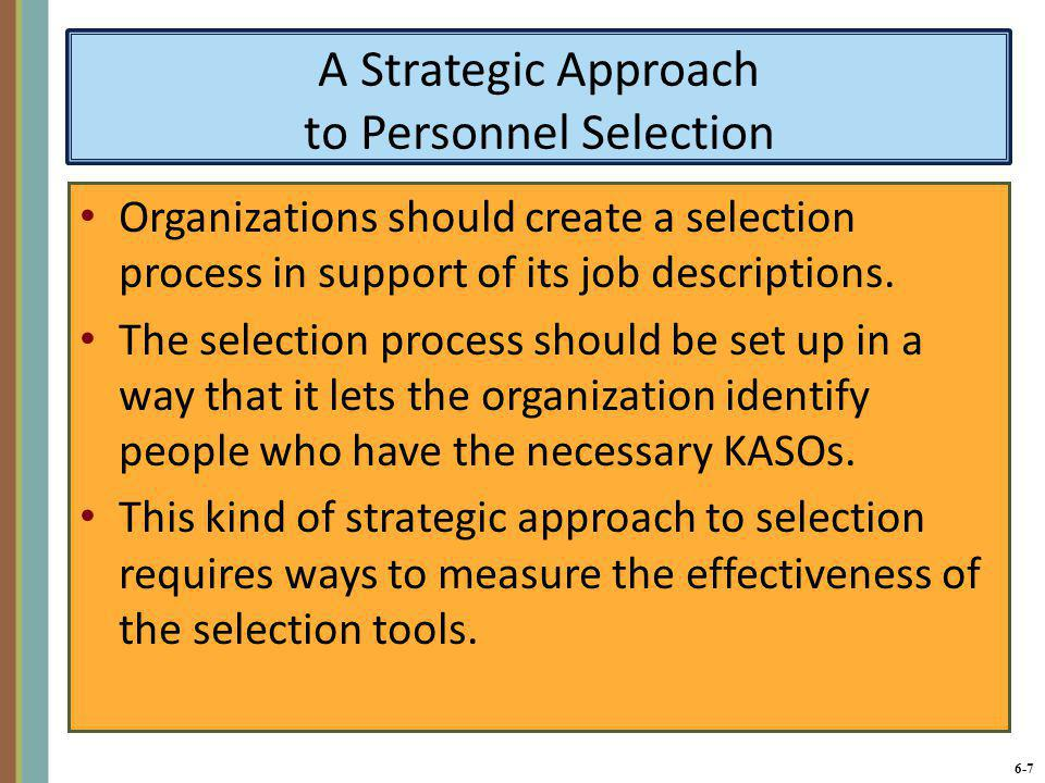 6-8 Criteria for Measuring the Effectiveness of Selection Tools and Methods The method provides reliable information.The method provides valid information.