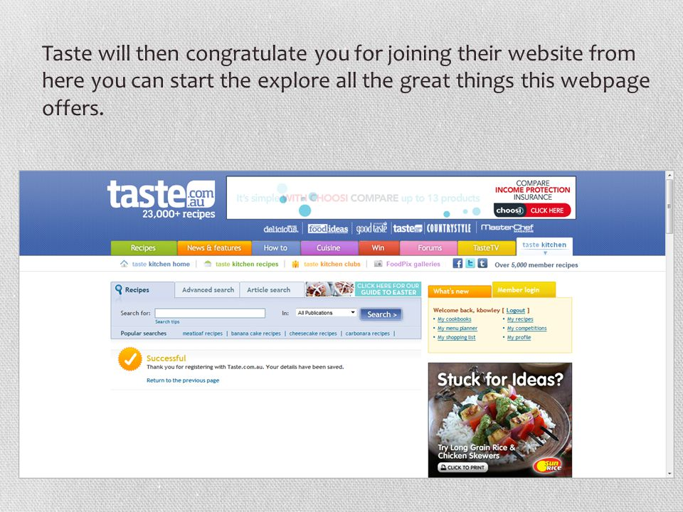 When you have finished browsing you can then go and sign up from our club on taste this is where we can chat about Our favourite recipes and how you found or created them.