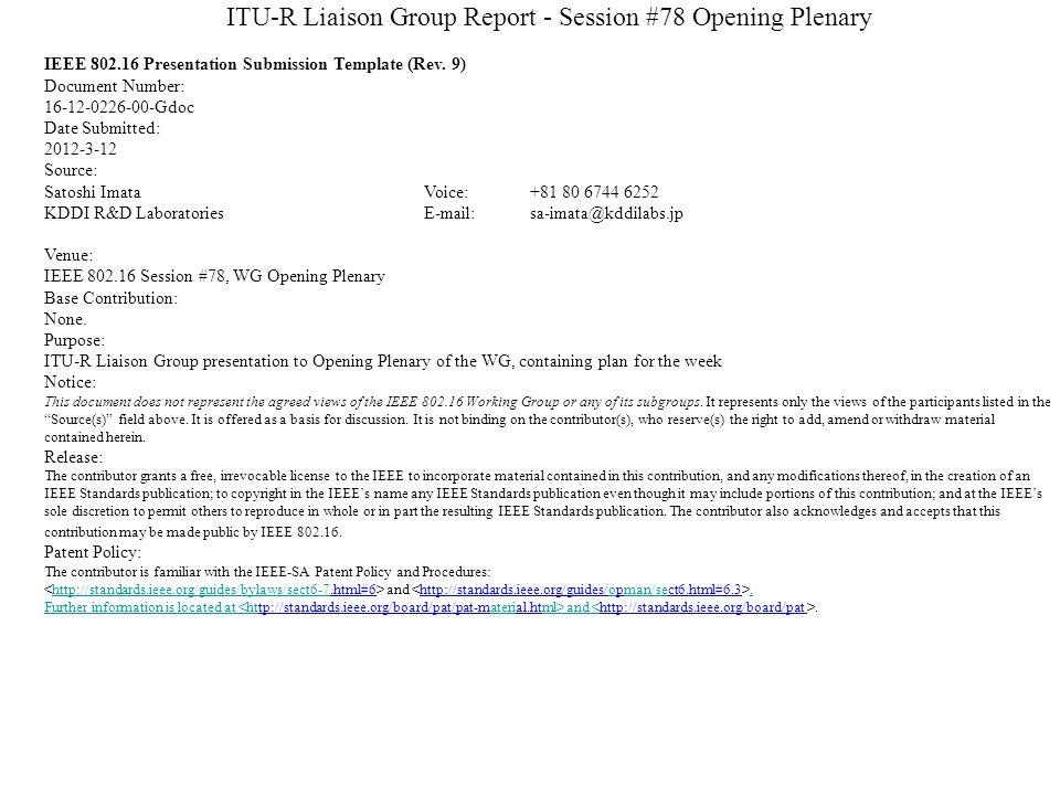 ITU-R Liaison Group Report - Session #78 Opening Plenary Satoshi Imata Acting Chair, 802.16 ITU-R Liaison Group IEEE 802.16 WG Session #78 Waikoloa, Hawaii, USA, 12-15 March 2012